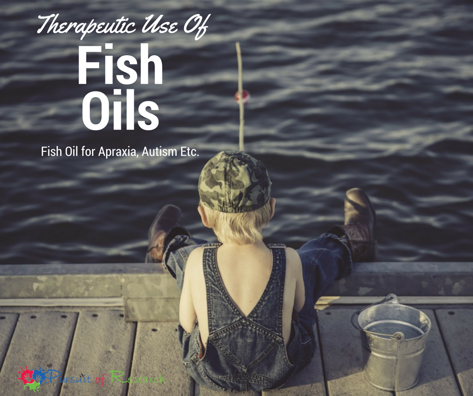 Therapeutic Use Of Fish oils for apraxia, autism etc.