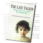 The Late Talker Book What To Do If Your Child Isn't Talking Yet