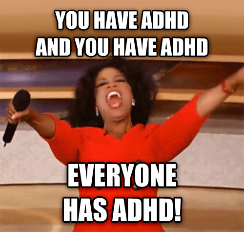 Everyone has ADHD