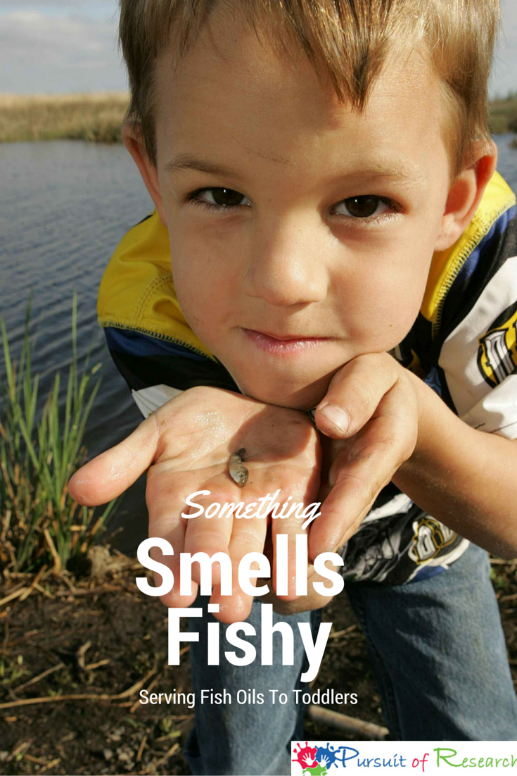 Something smells fishy -serving fish oils to toddlers. Even a little fish can stink!
