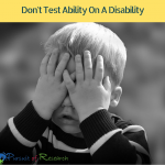 Don't Test Ability On A Disability