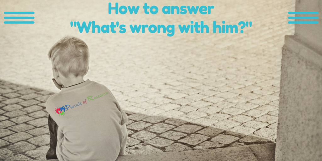 "How to answer ""What's Wrong With Him?"""