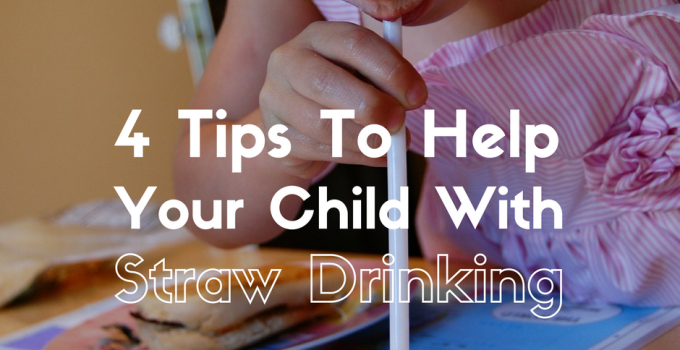 4 Tips To Help Your Child With Straw Drinking
