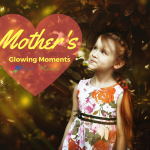 Mother's Glowing Moments