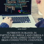 Nutrients in blood, in particular, Omega 3 and Omega 6 fatty acids, linked to better brain connectivity, cognition